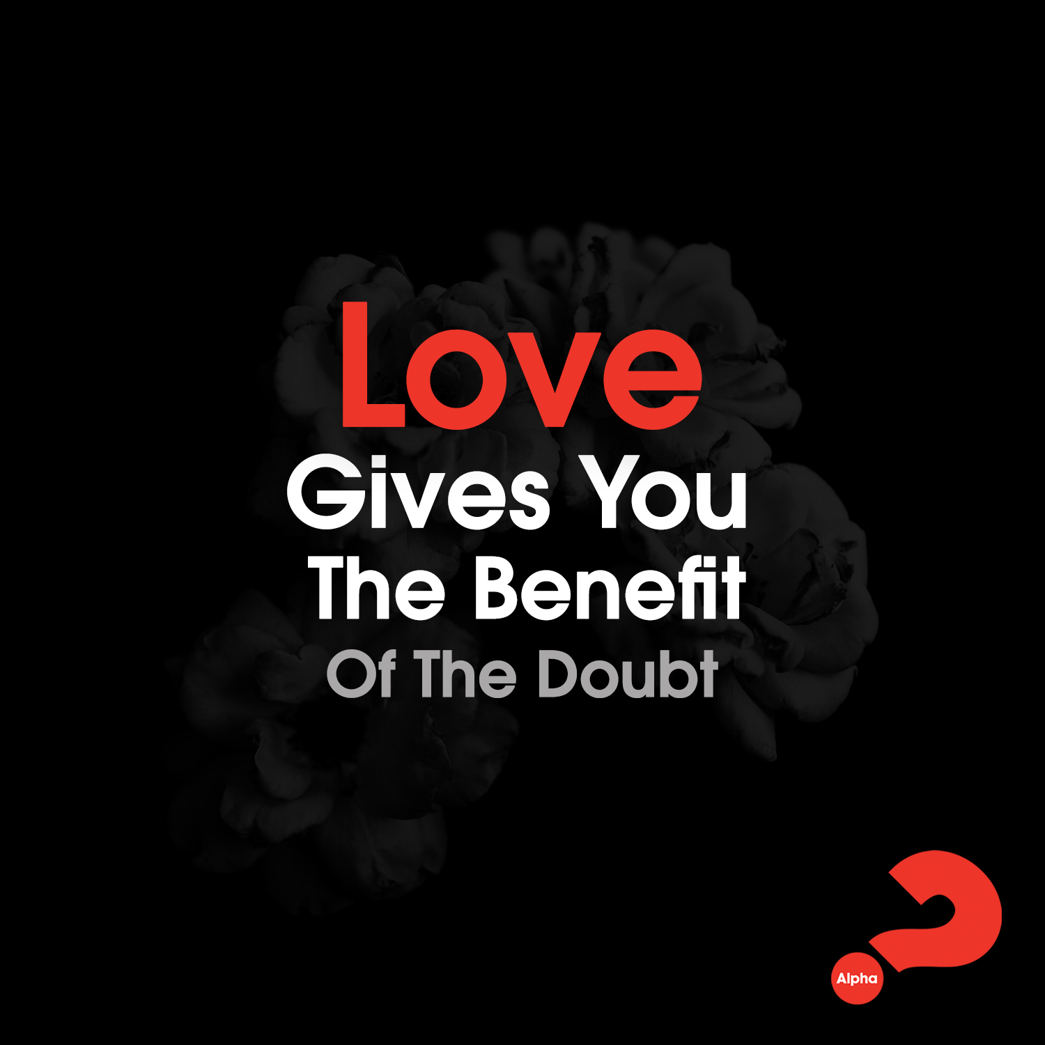 Love gives you the benefit of the doubt